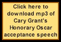Click here to download mp3 of Cary Grant's Honorary Oscar Acceptance Speech - 4mb